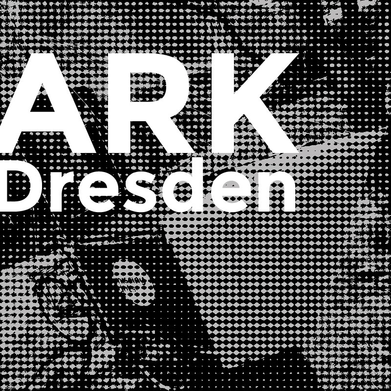 ARK Dresden – ark for underrated knowledge